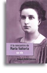 A la rencontre de Maria Valtorta - Tome I
