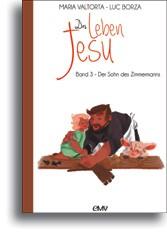 Das Leben Jesu - Band 3: Der Sohn des Zimmermanns